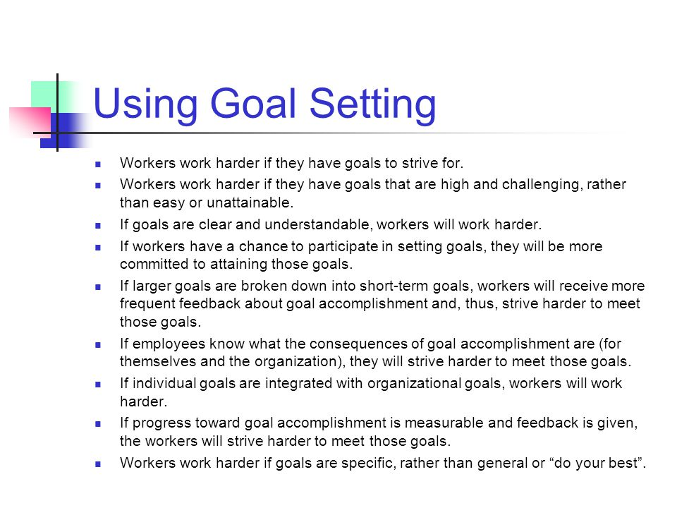Using Goal Setting Workers work harder if they have goals to strive for.
