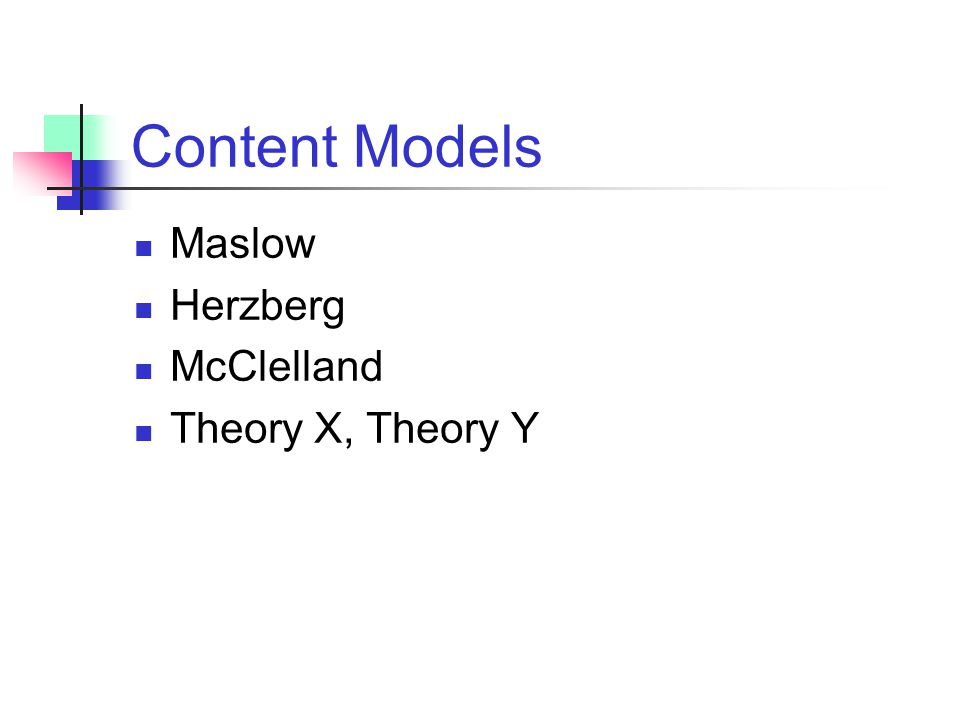 Content Models Maslow Herzberg McClelland Theory X, Theory Y