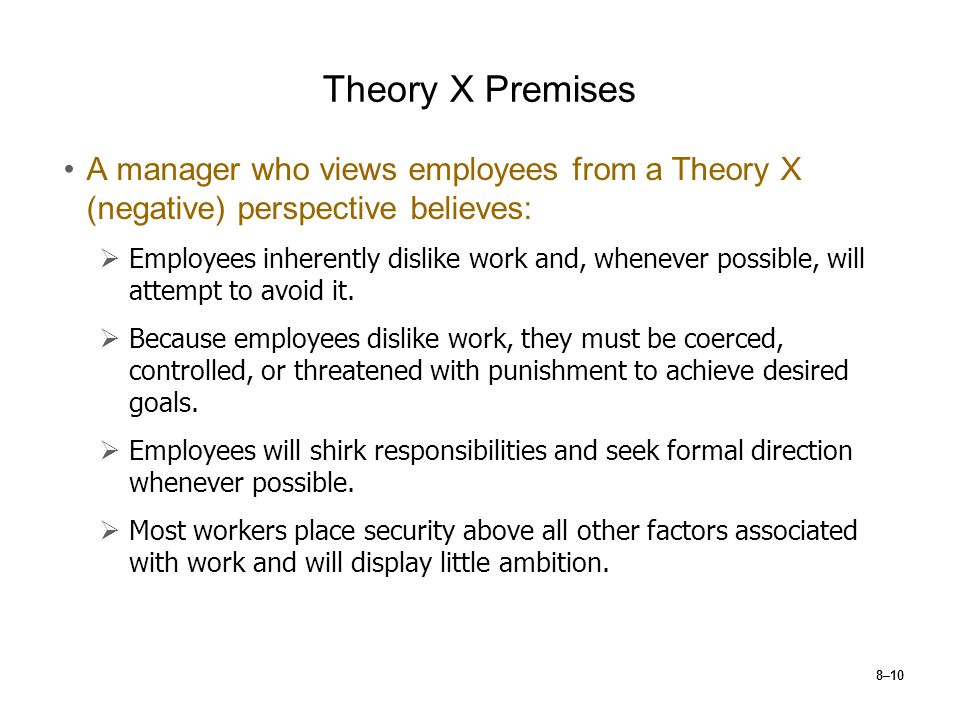 Theory X Premises A manager who views employees from a Theory X (negative) perspective believes: