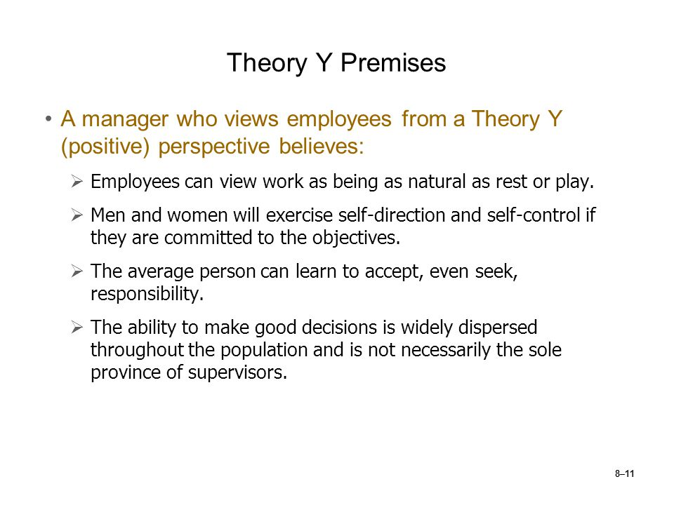 Theory Y Premises A manager who views employees from a Theory Y (positive) perspective believes: