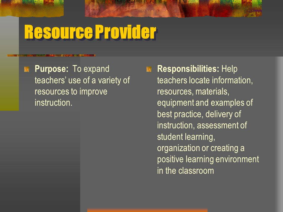 Resource Provider Purpose: To expand teachers' use of a variety of resources to improve instruction.