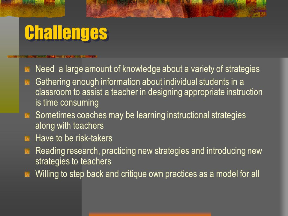 Challenges Need a large amount of knowledge about a variety of strategies.