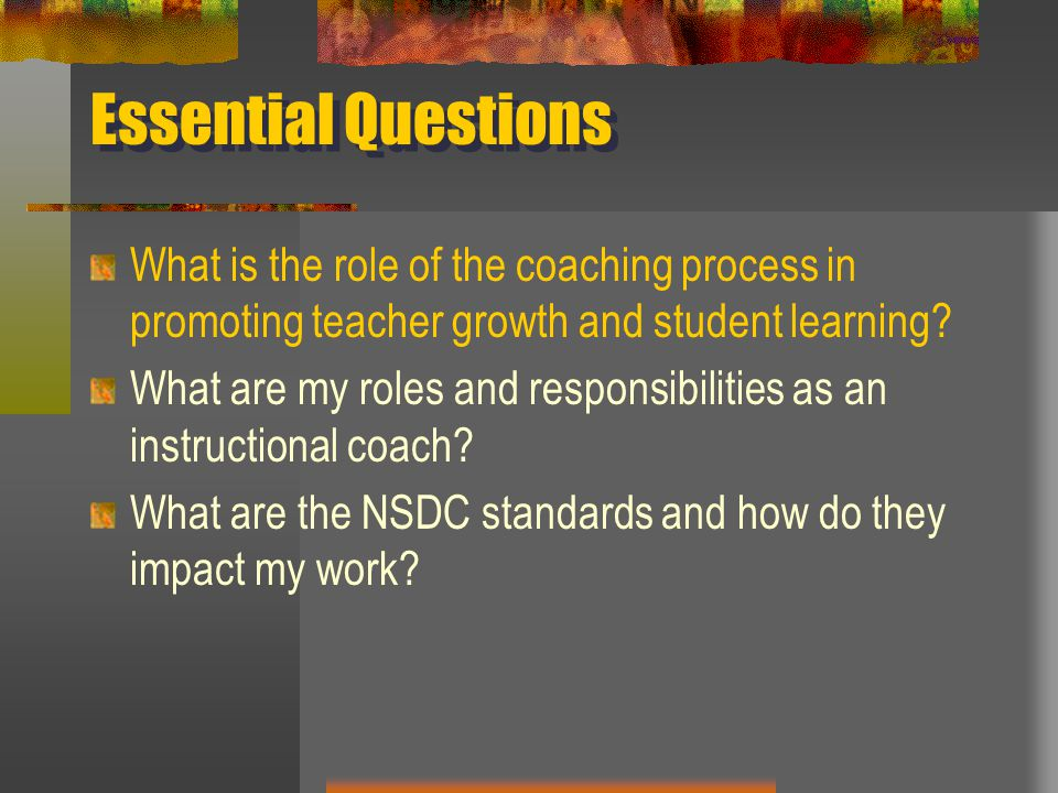 Essential Questions What is the role of the coaching process in promoting teacher growth and student learning