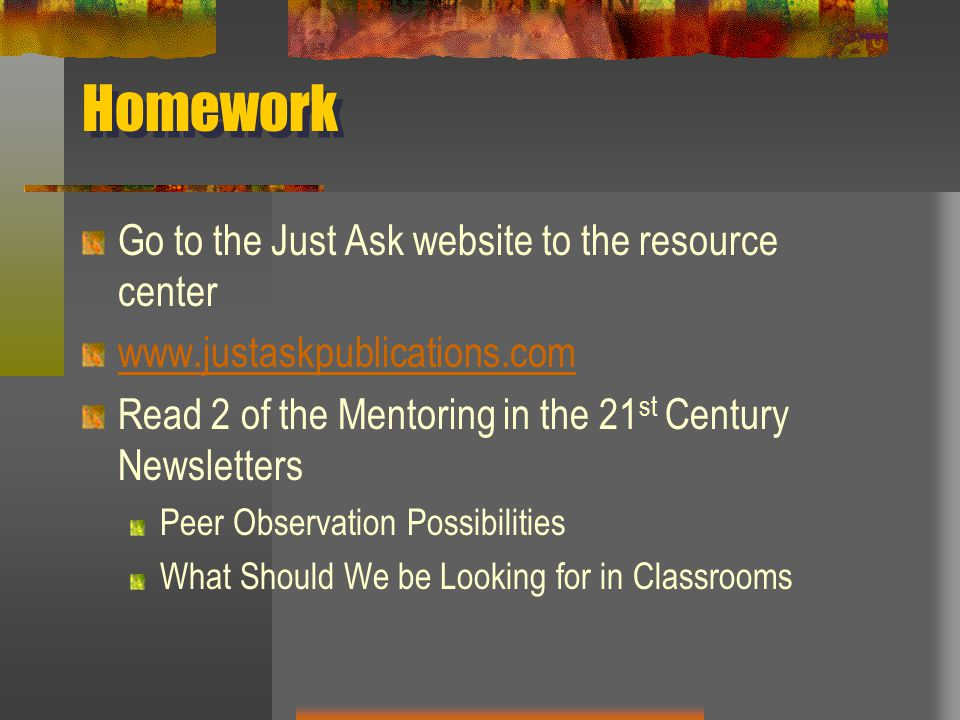 Homework Go to the Just Ask website to the resource center