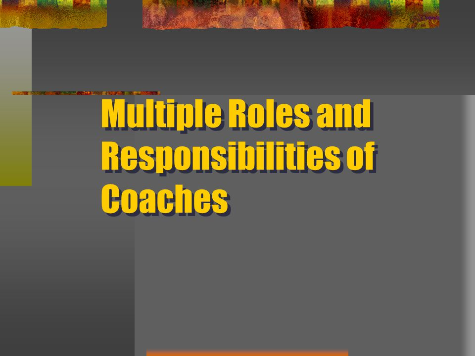 Multiple Roles and Responsibilities of Coaches