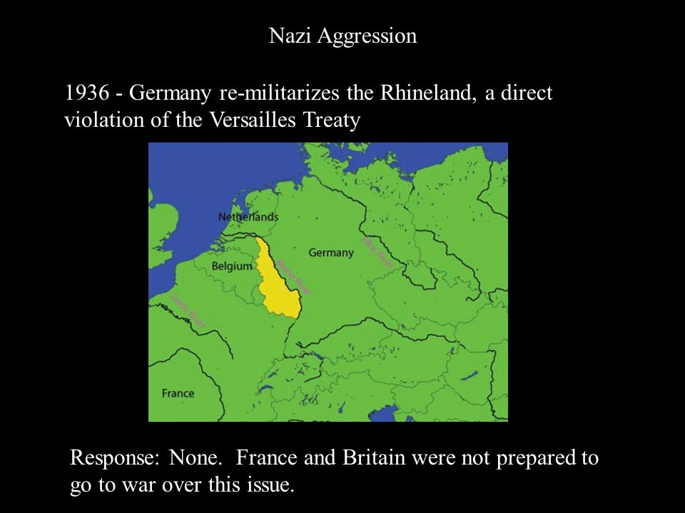 Nazi Aggression Germany re-militarizes the Rhineland, a direct violation of the Versailles Treaty.