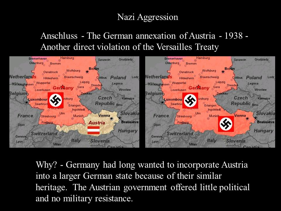 Nazi Aggression Anschluss - The German annexation of Austria Another direct violation of the Versailles Treaty.