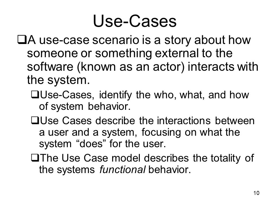 Use-Cases A use-case scenario is a story about how someone or something external to the software (known as an actor) interacts with the system.