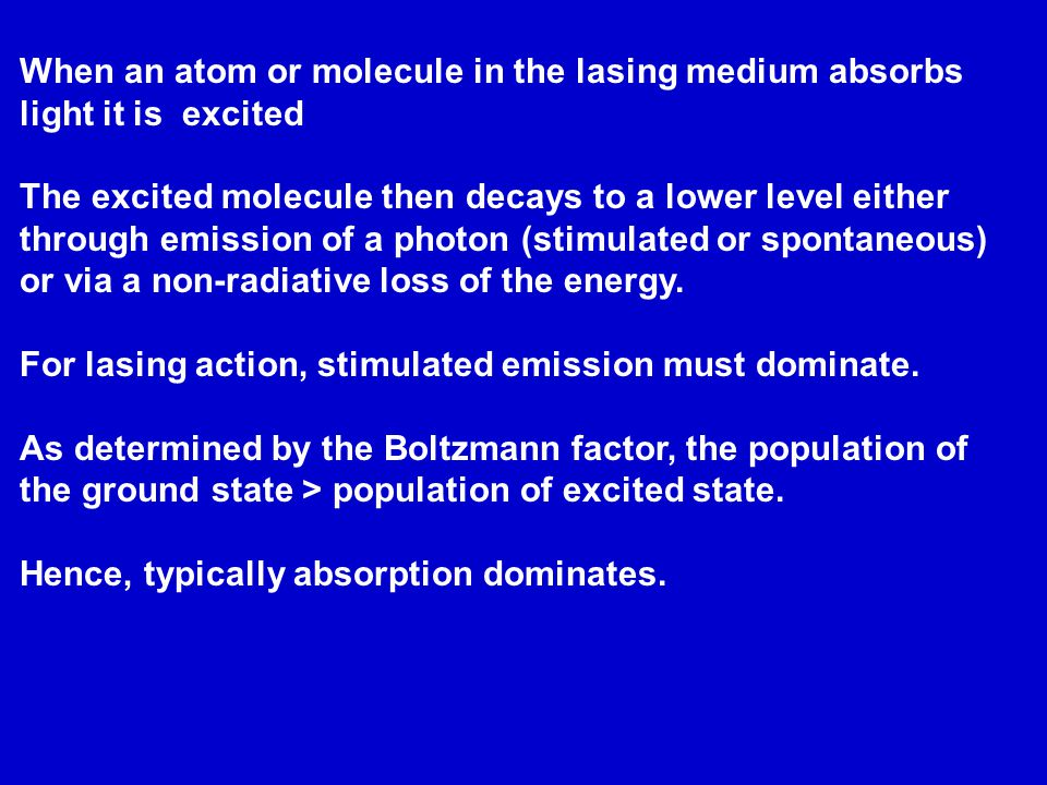 When an atom or molecule in the lasing medium absorbs light it is excited