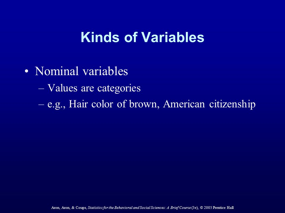 Kinds of Variables Nominal variables Values are categories