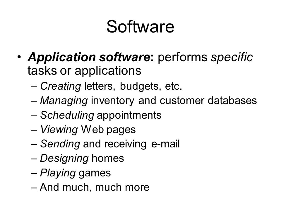 Software Application software: performs specific tasks or applications