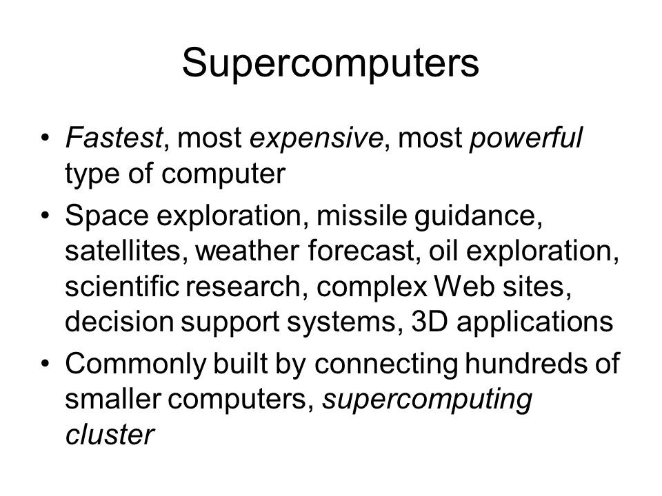 Supercomputers Fastest, most expensive, most powerful type of computer