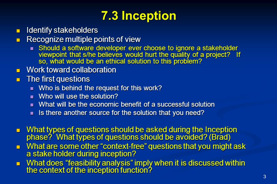 7.3 Inception Identify stakeholders Recognize multiple points of view