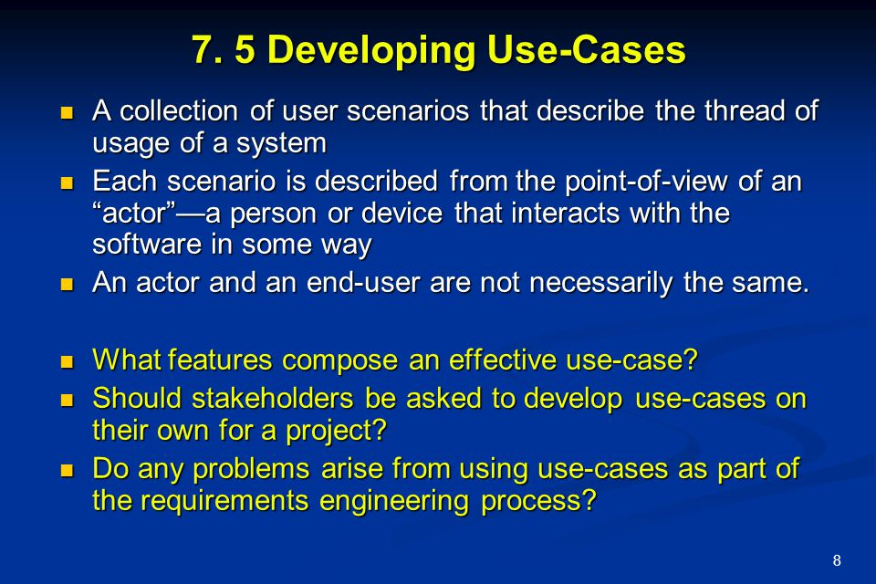 7. 5 Developing Use-Cases A collection of user scenarios that describe the thread of usage of a system.