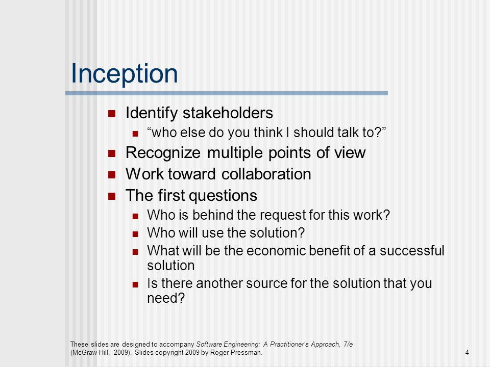 Inception Identify stakeholders Recognize multiple points of view