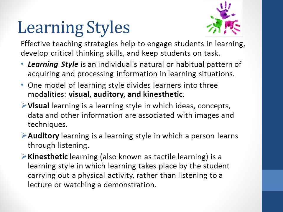 Learning Styles Effective teaching strategies help to engage students in learning, develop critical thinking skills, and keep students on task.