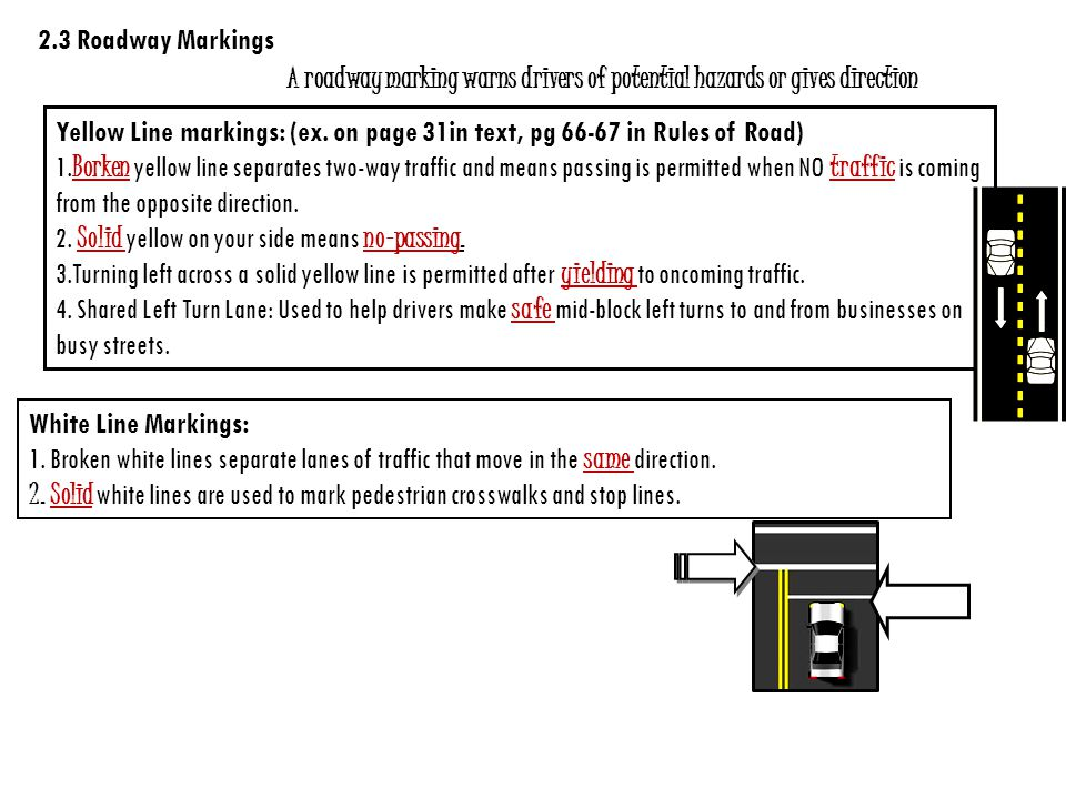 2.3 Roadway Markings A roadway marking warns drivers of potential hazards or gives direction.