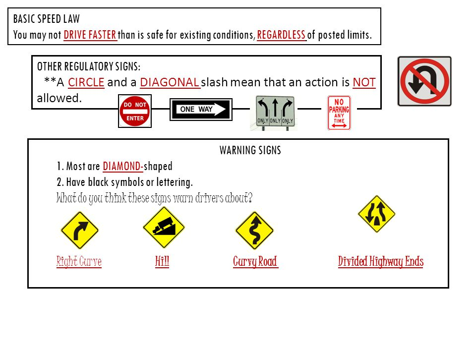 BASIC SPEED LAW You may not DRIVE FASTER than is safe for existing conditions, REGARDLESS of posted limits.