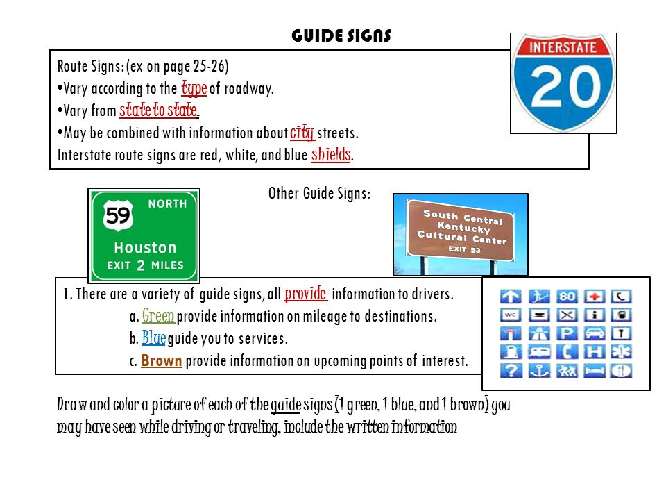 GUIDE SIGNS Route Signs: (ex on page 25-26) Vary according to the type of roadway. Vary from state to state.