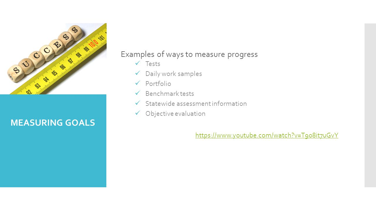 MEASURING GOALS Examples of ways to measure progress Tests