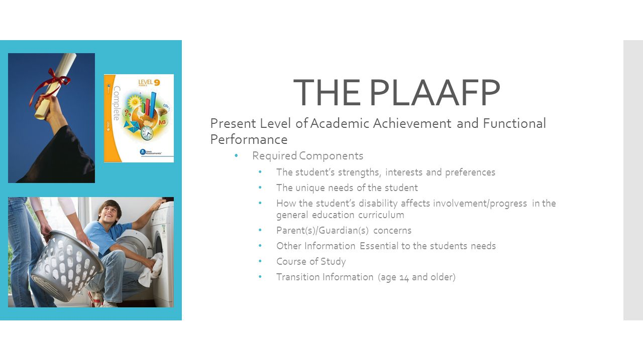 THE PLAAFP Present Level of Academic Achievement and Functional Performance. Required Components.
