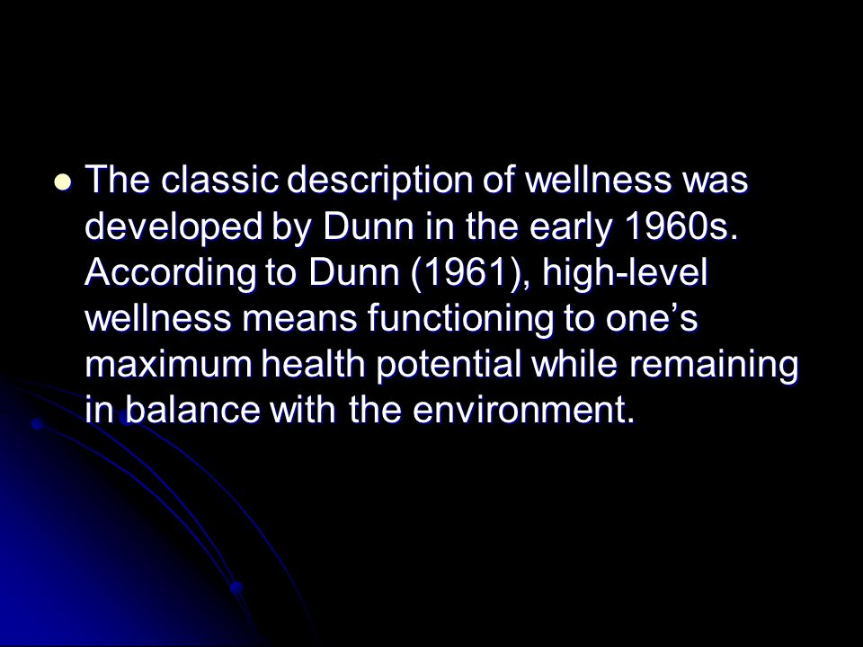 The classic description of wellness was developed by Dunn in the early 1960s.
