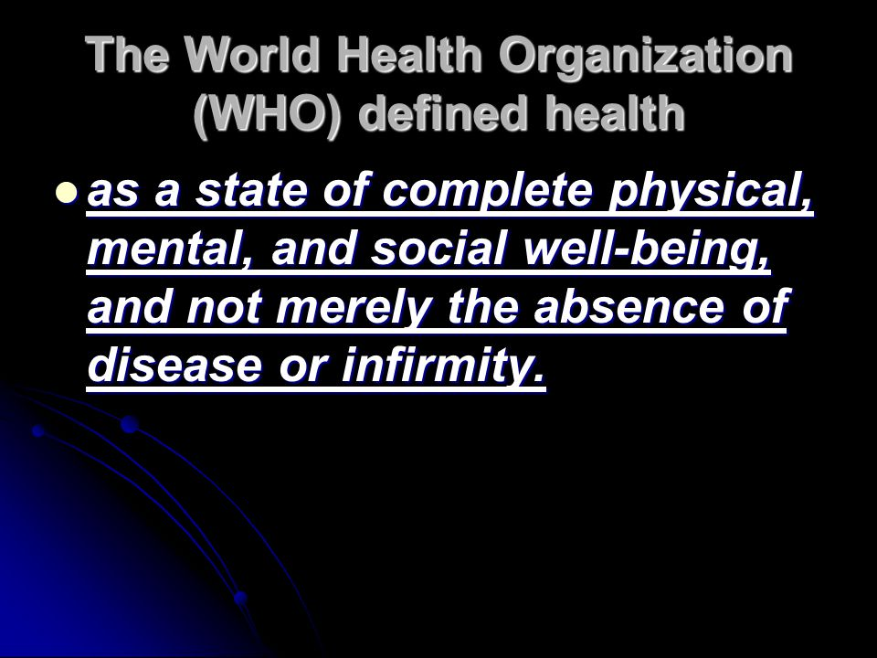 The World Health Organization (WHO) defined health