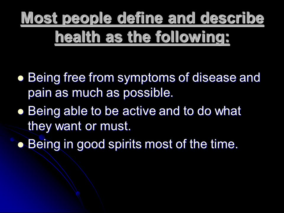 Most people define and describe health as the following: