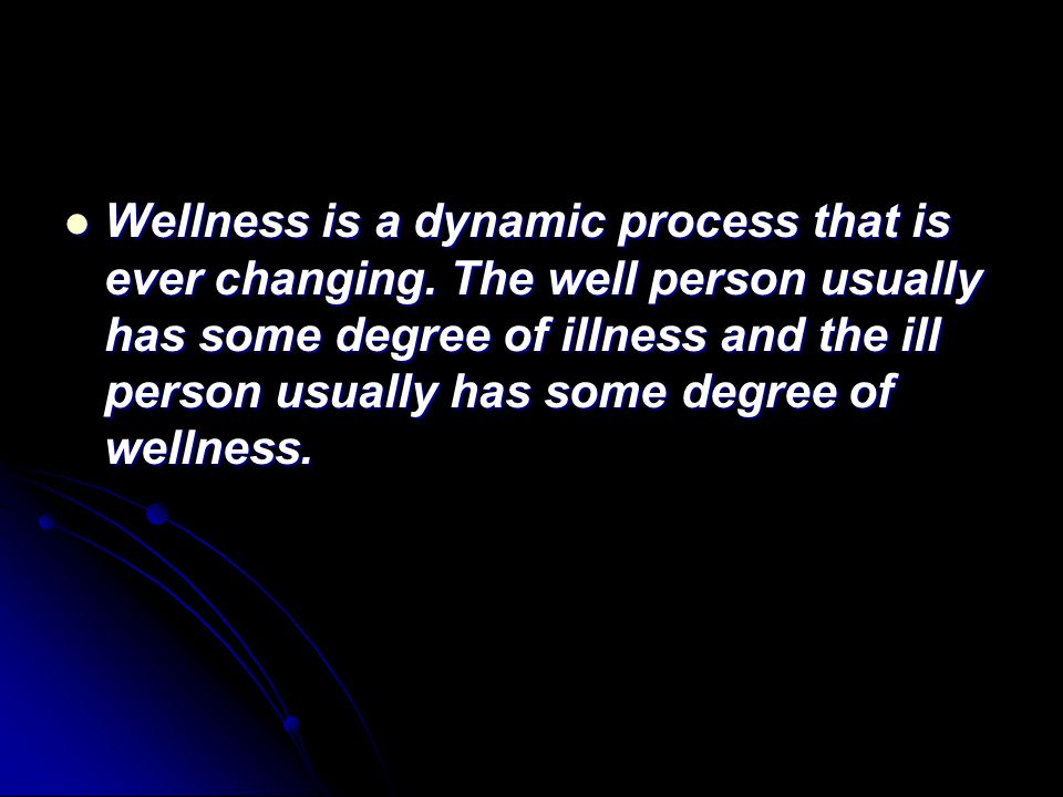 Wellness is a dynamic process that is ever changing