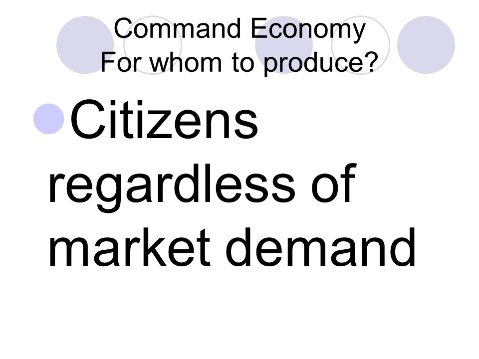 Command Economy For whom to produce