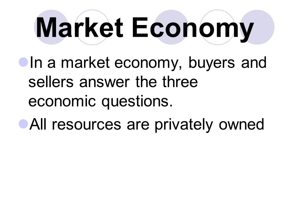 Market Economy In a market economy, buyers and sellers answer the three economic questions.
