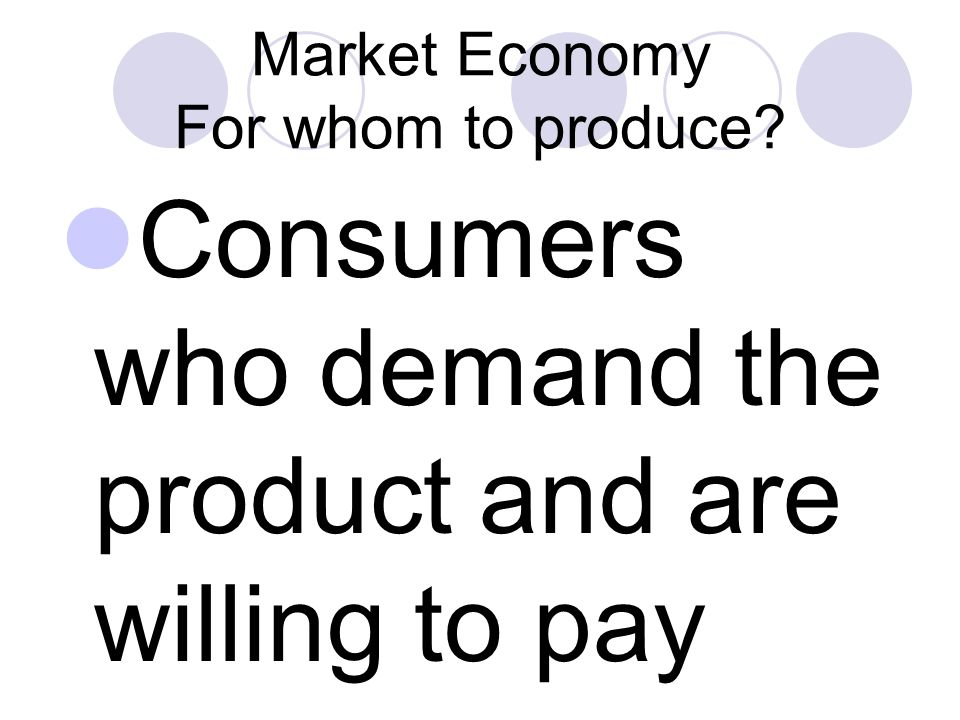 Market Economy For whom to produce