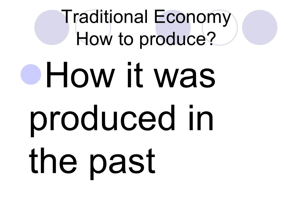 Traditional Economy How to produce