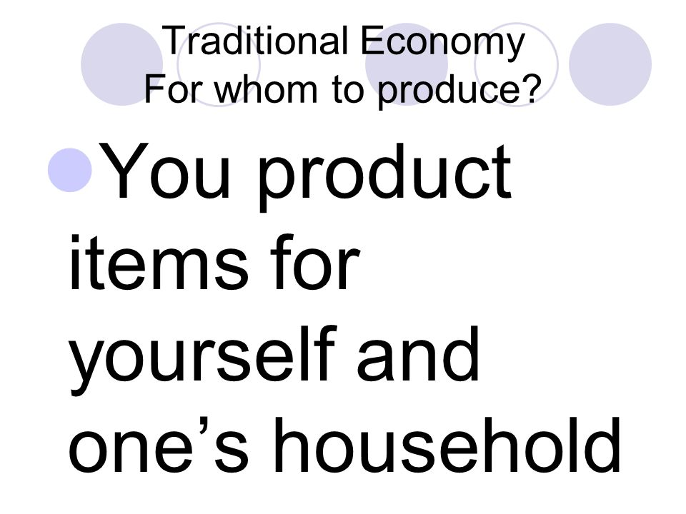 Traditional Economy For whom to produce