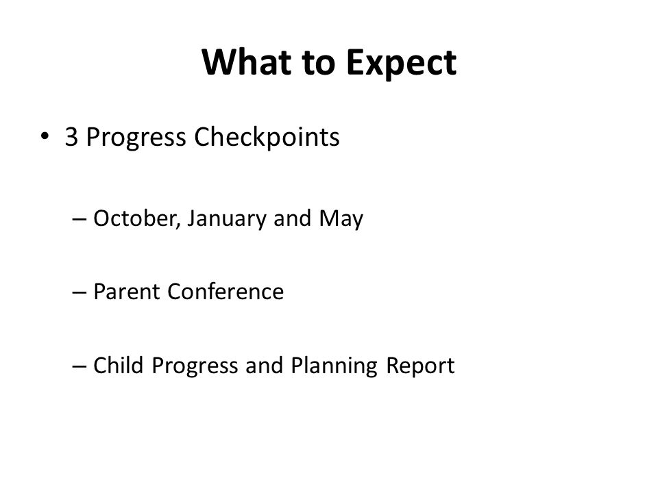 What to Expect 3 Progress Checkpoints October, January and May