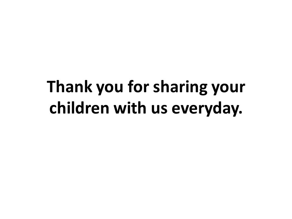 Thank you for sharing your children with us everyday.