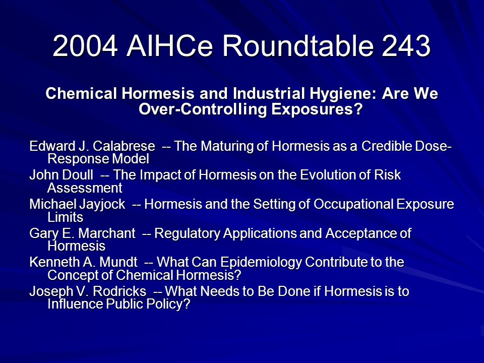 2004 AIHCe Roundtable 243 Chemical Hormesis and Industrial Hygiene: Are We Over-Controlling Exposures