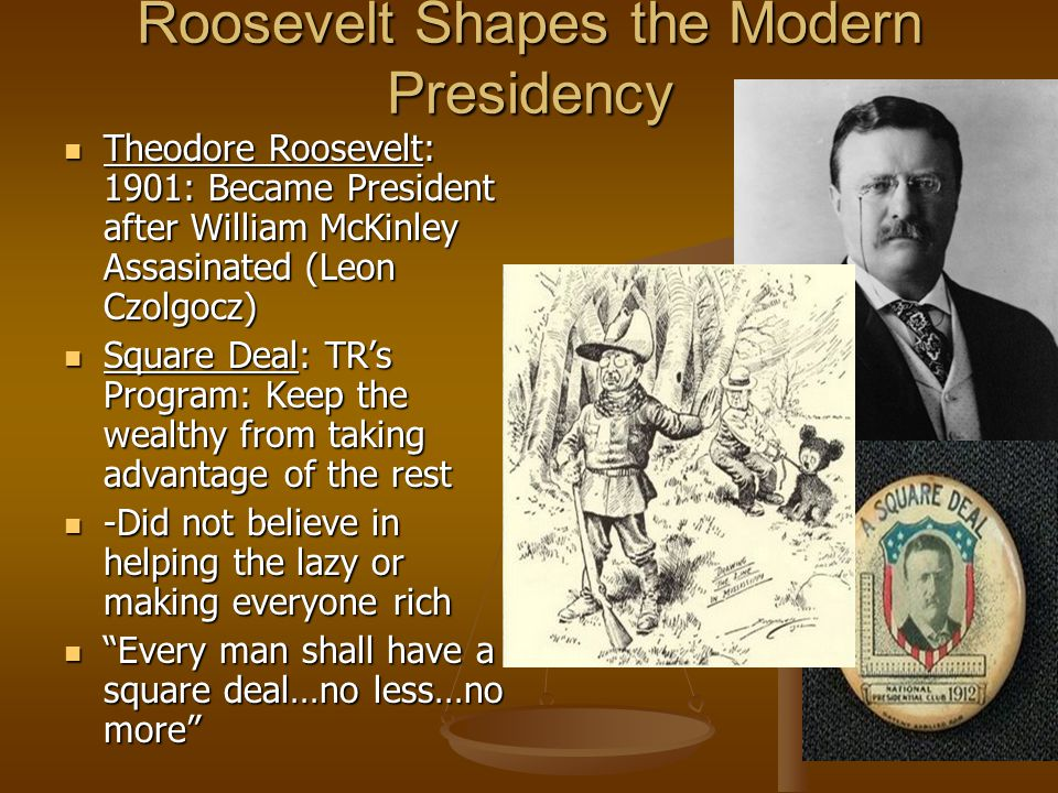 theodore roosevelt s square deal Theodore roosevelt's square deal chapter 6 section 3 what is teddy roosevelt doing in the cartoon  what does the other person look like  what point do you think the cartoonist was trying to make  a teddy roosevelt  1 life before politics - came from a prominent family.