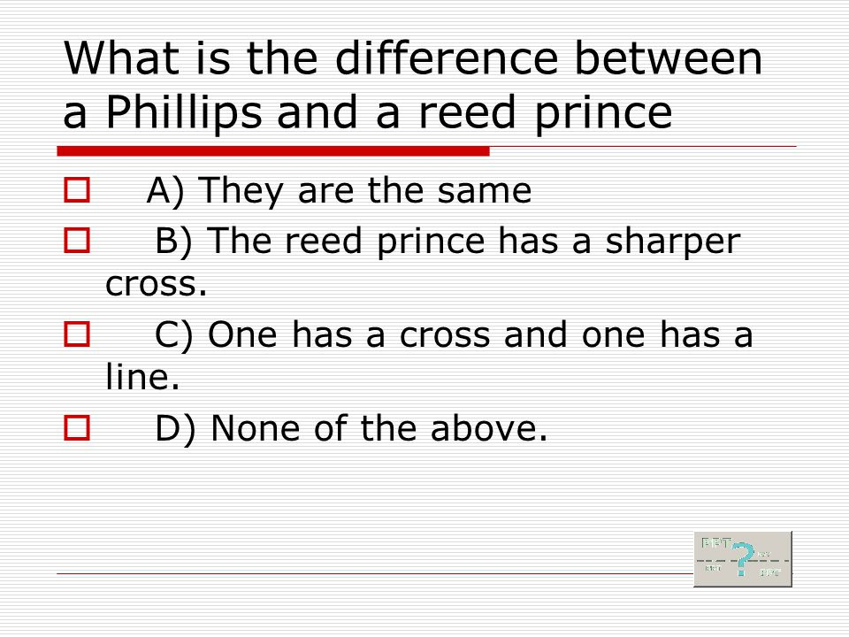 What is the difference between a Phillips and a reed prince