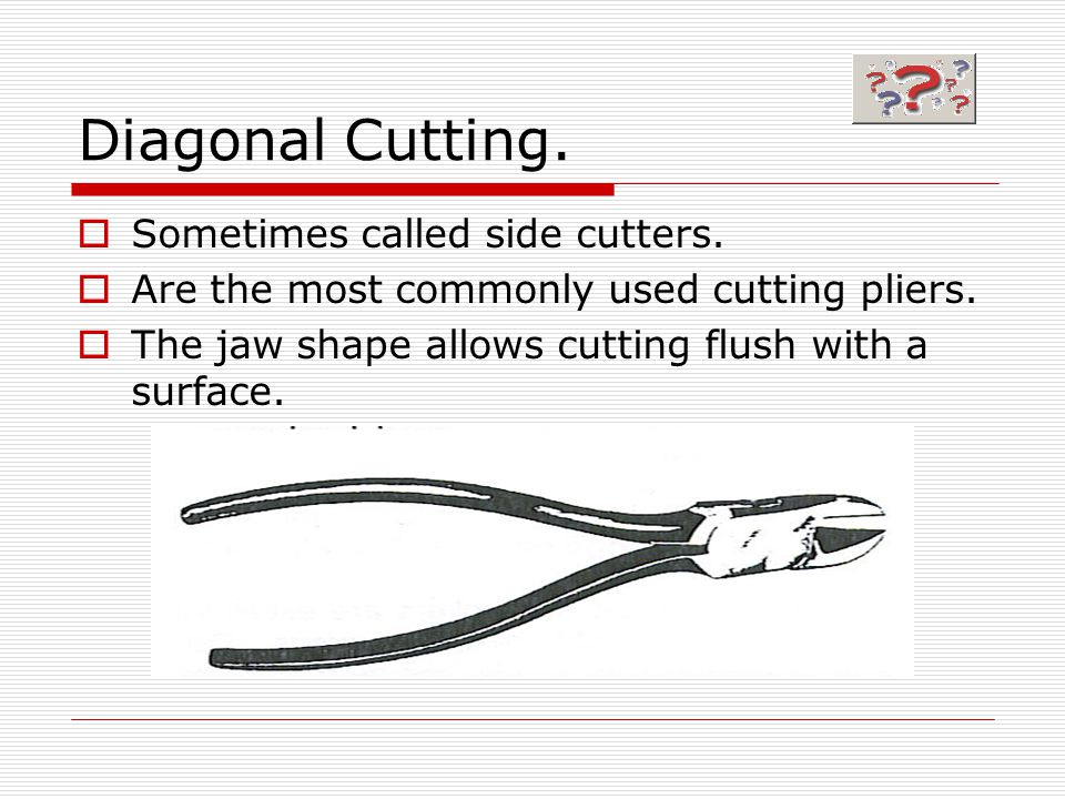 Diagonal Cutting. Sometimes called side cutters.