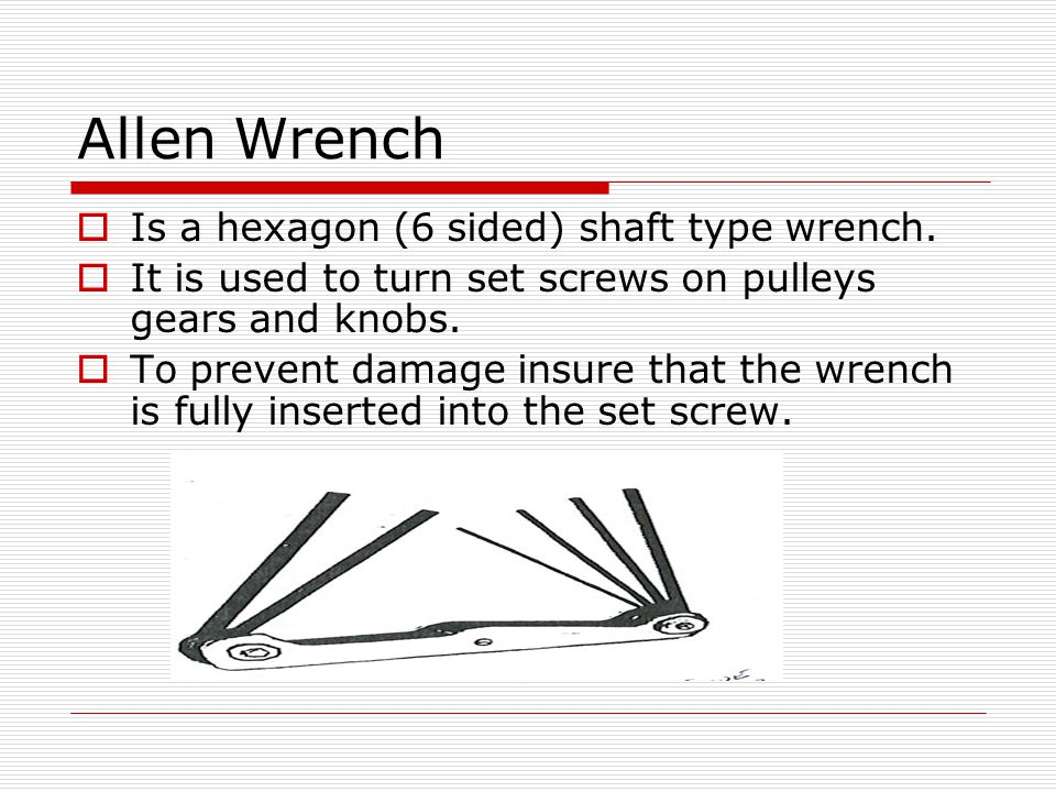 Allen Wrench Is a hexagon (6 sided) shaft type wrench.