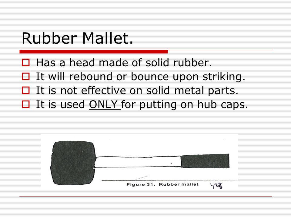 Rubber Mallet. Has a head made of solid rubber.