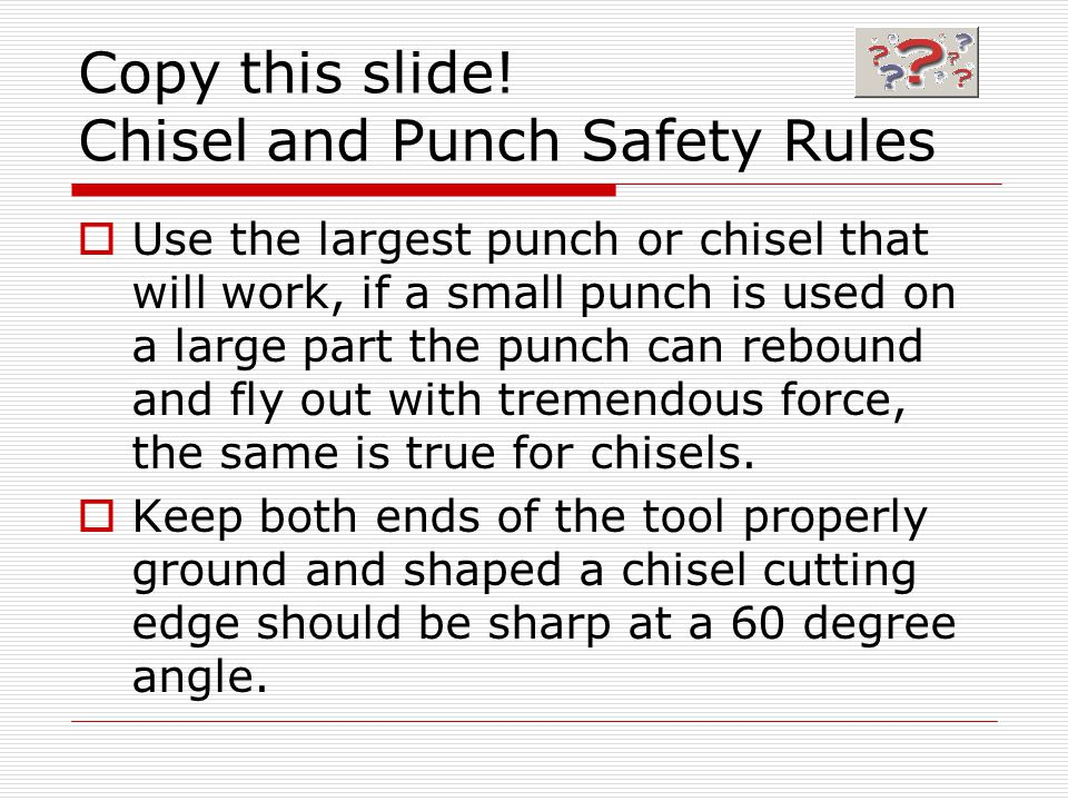 Copy this slide! Chisel and Punch Safety Rules