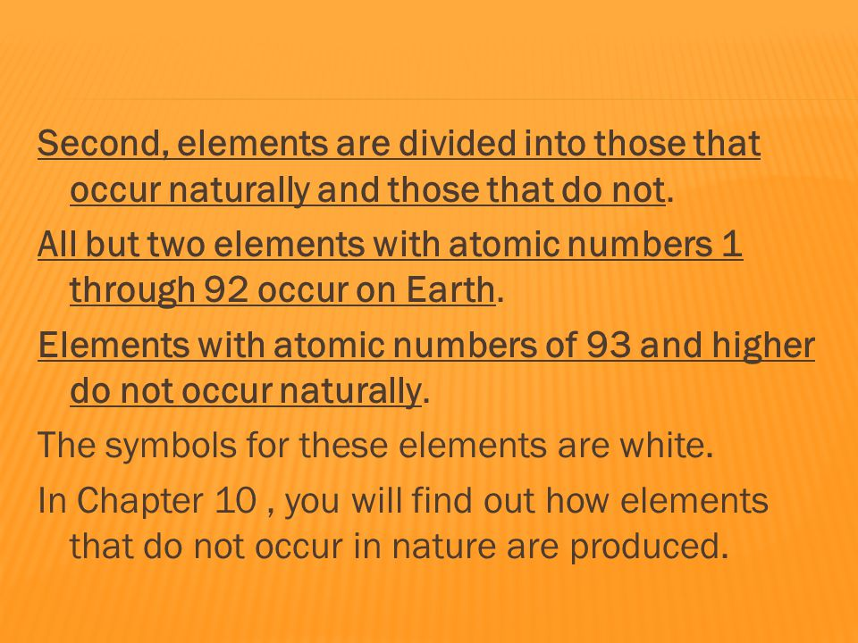 Second, elements are divided into those that occur naturally and those that do not.