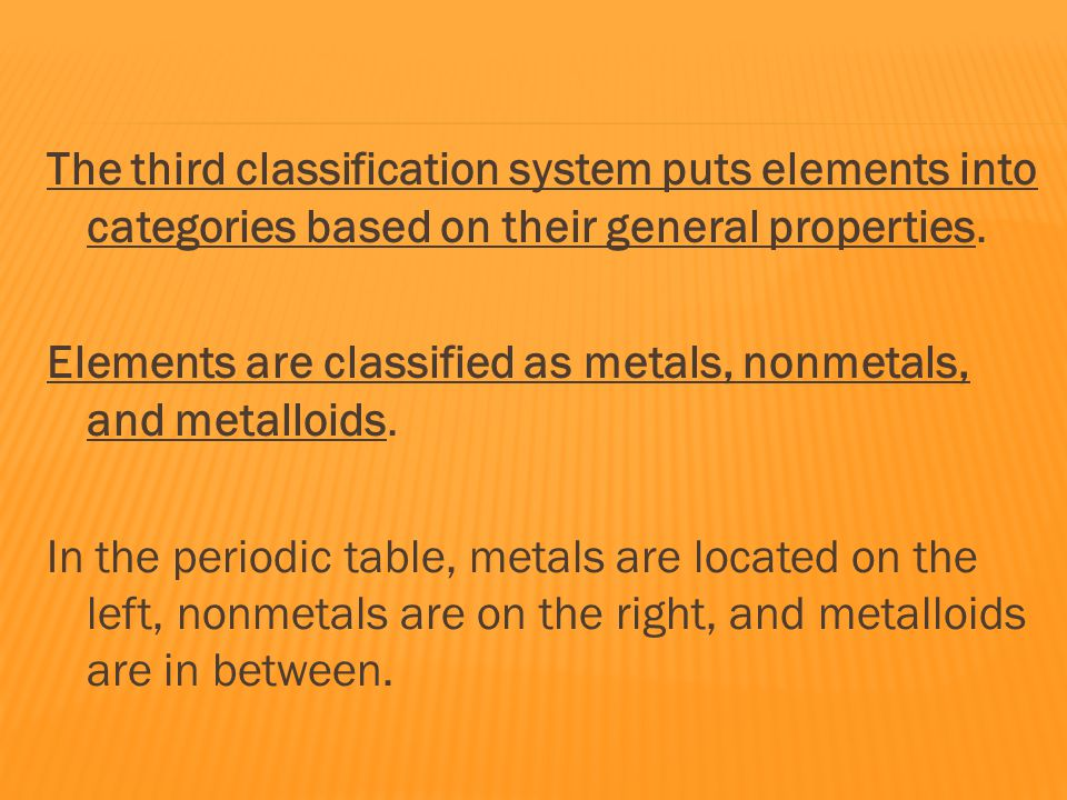 The third classification system puts elements into categories based on their general properties.