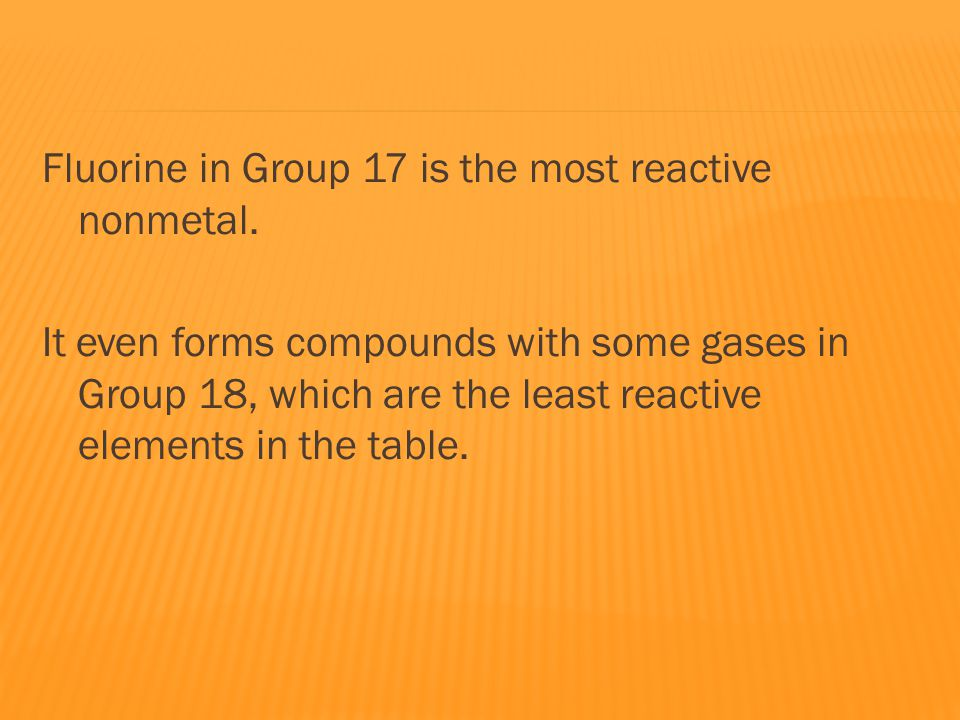 Fluorine in Group 17 is the most reactive nonmetal