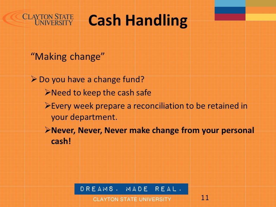 Cash Handling Making change Do you have a change fund