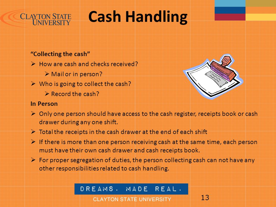 Cash Handling Collecting the cash How are cash and checks received