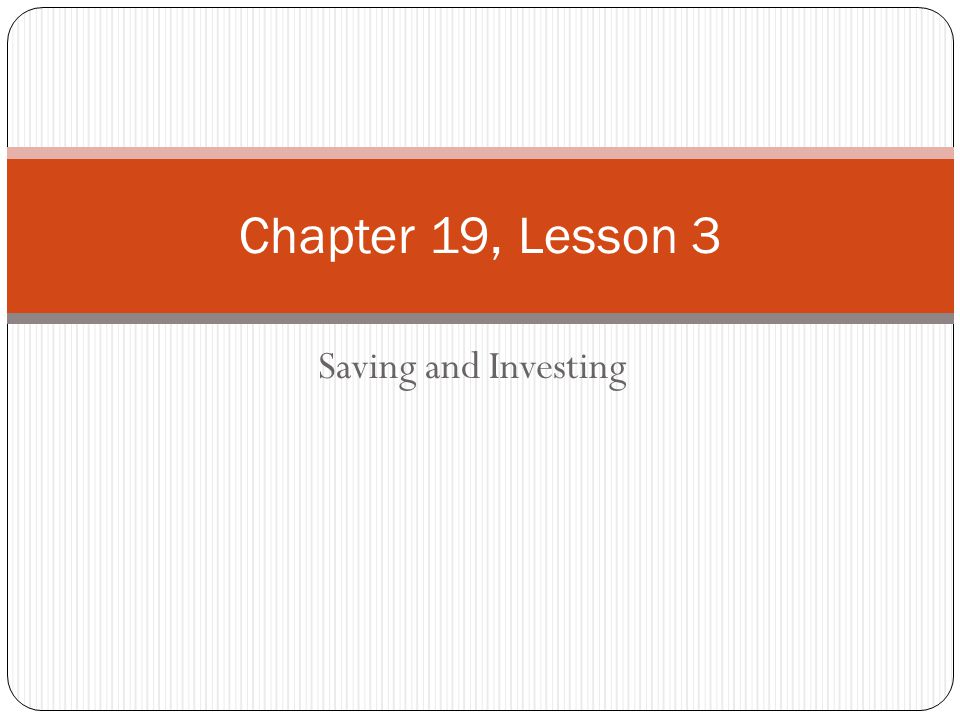 Chapter 19, Lesson 3 Saving and Investing