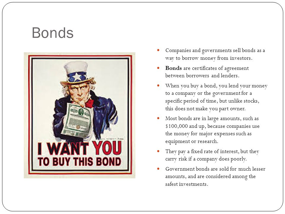 Bonds Companies and governments sell bonds as a way to borrow money from investors.